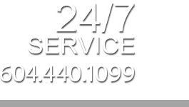For 24-7 Service Call 604.440.1099